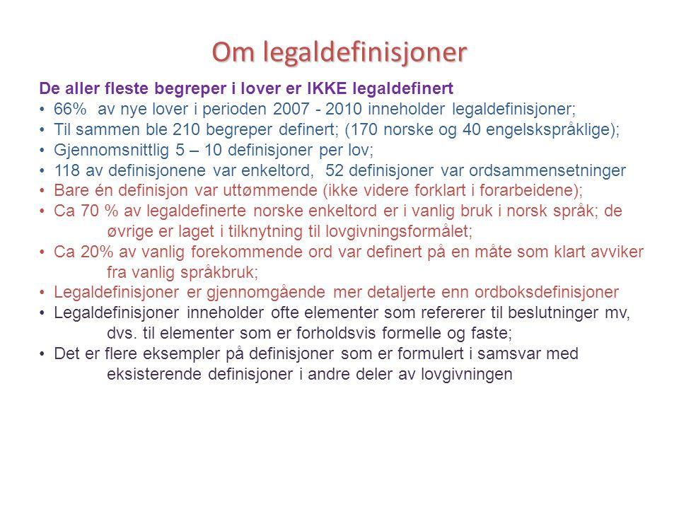 Om legaldefinisjoner De aller fleste begreper i lover er IKKE legaldefinert • 66% av nye lover i perioden 2007 - 2010 inneholder legaldefinisjoner; •
