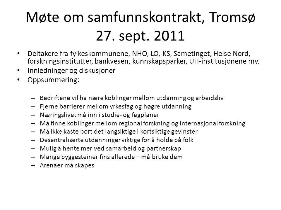 Møte om samfunnskontrakt, Tromsø 27. sept. 2011 • Deltakere fra fylkeskommunene, NHO, LO, KS, Sametinget, Helse Nord, forskningsinstitutter, bankvesen