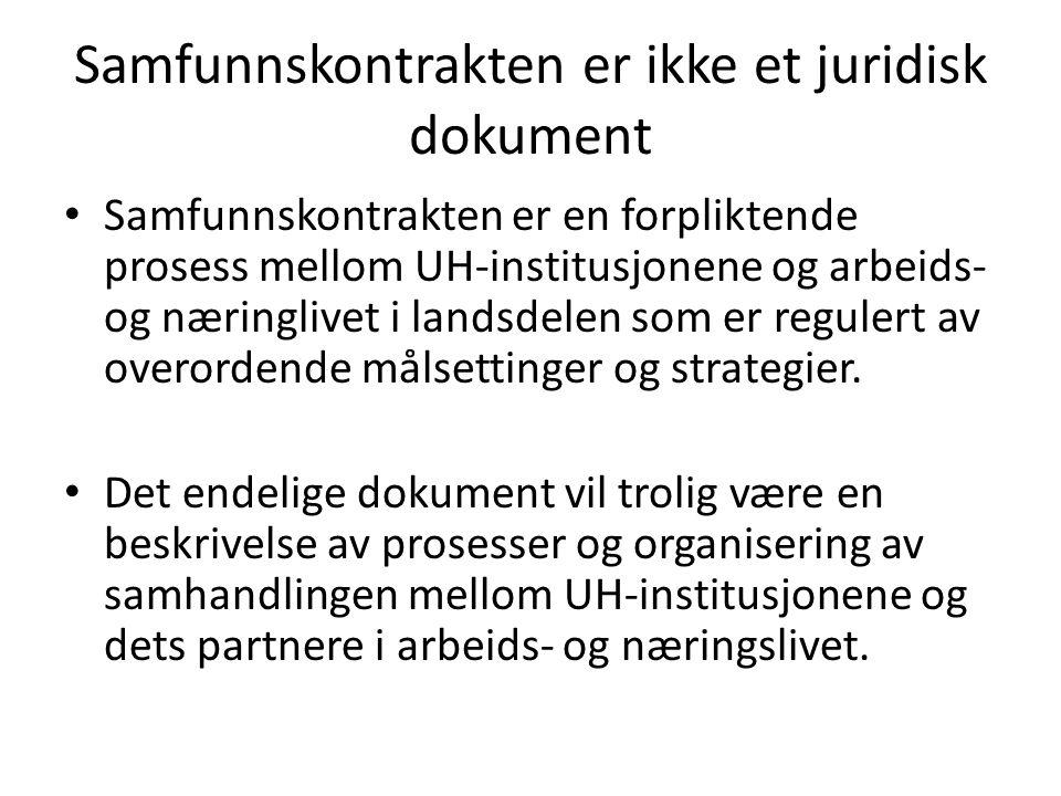 Samfunnskontrakten er ikke et juridisk dokument • Samfunnskontrakten er en forpliktende prosess mellom UH-institusjonene og arbeids- og næringlivet i