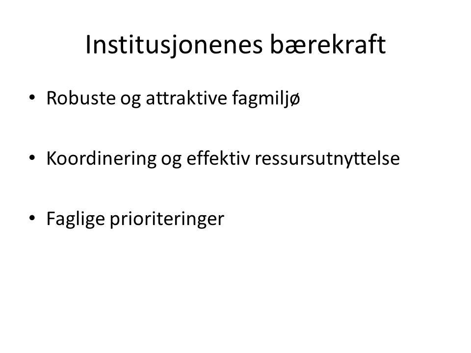 Institusjonenes bærekraft • Robuste og attraktive fagmiljø • Koordinering og effektiv ressursutnyttelse • Faglige prioriteringer