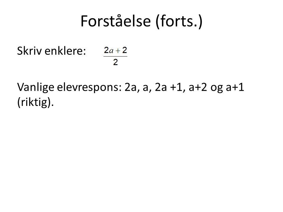 Forståelse (forts.) Skriv enklere: Vanlige elevrespons: 2a, a, 2a +1, a+2 og a+1 (riktig).