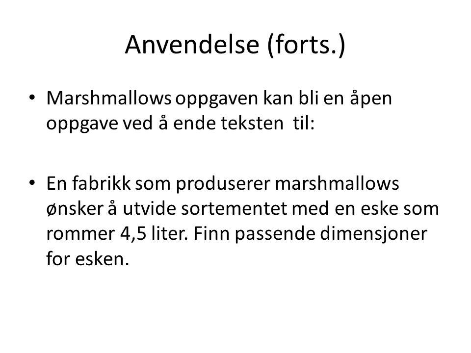 Anvendelse (forts.) • Marshmallows oppgaven kan bli en åpen oppgave ved å ende teksten til: • En fabrikk som produserer marshmallows ønsker å utvide s