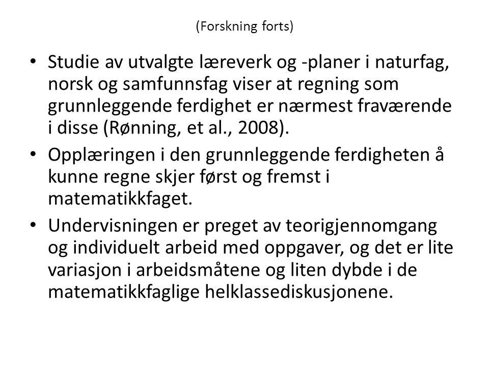 (Forskning forts) • Studie av utvalgte læreverk og -planer i naturfag, norsk og samfunnsfag viser at regning som grunnleggende ferdighet er nærmest fr
