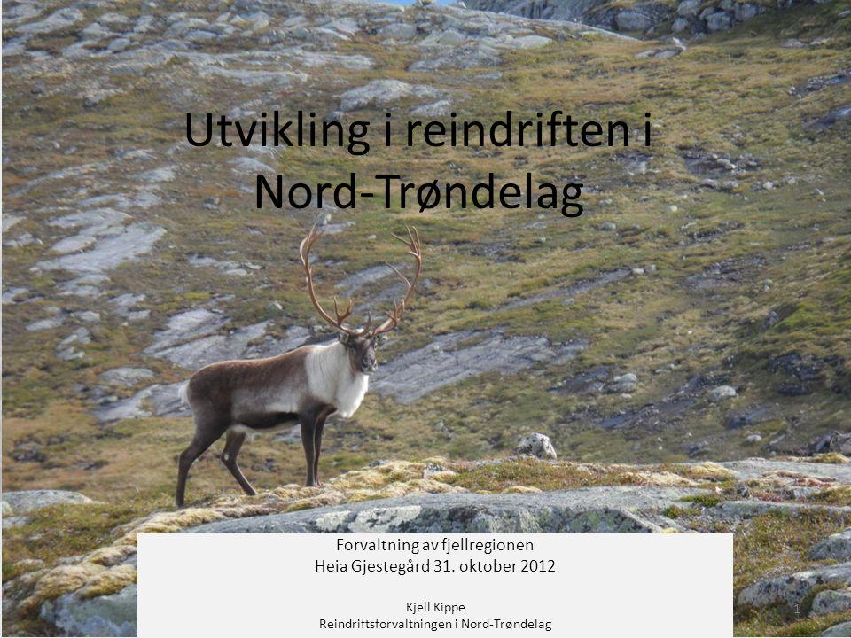 Utvikling i reindriften i Nord-Trøndelag Forvaltning av fjellregionen Heia Gjestegård 31.