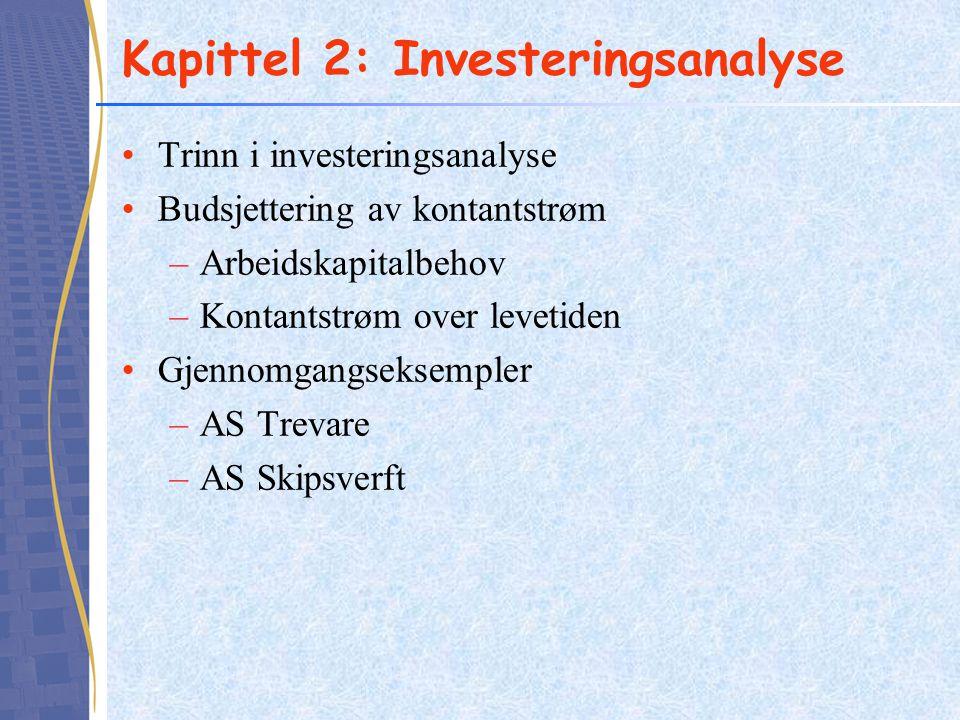 Kapittel 2: Investeringsanalyse •Trinn i investeringsanalyse •Budsjettering av kontantstrøm –Arbeidskapitalbehov –Kontantstrøm over levetiden •Gjennom