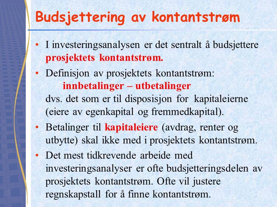 Budsjettering av kontantstrøm •I investeringsanalysen er det sentralt å budsjettere prosjektets kontantstrøm. •Definisjon av prosjektets kontantstrøm:
