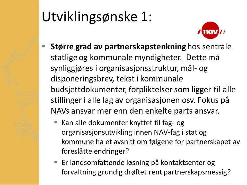 Utviklingsønske 1:  Større grad av partnerskapstenkning hos sentrale statlige og kommunale myndigheter. Dette må synliggjøres i organisasjonsstruktur