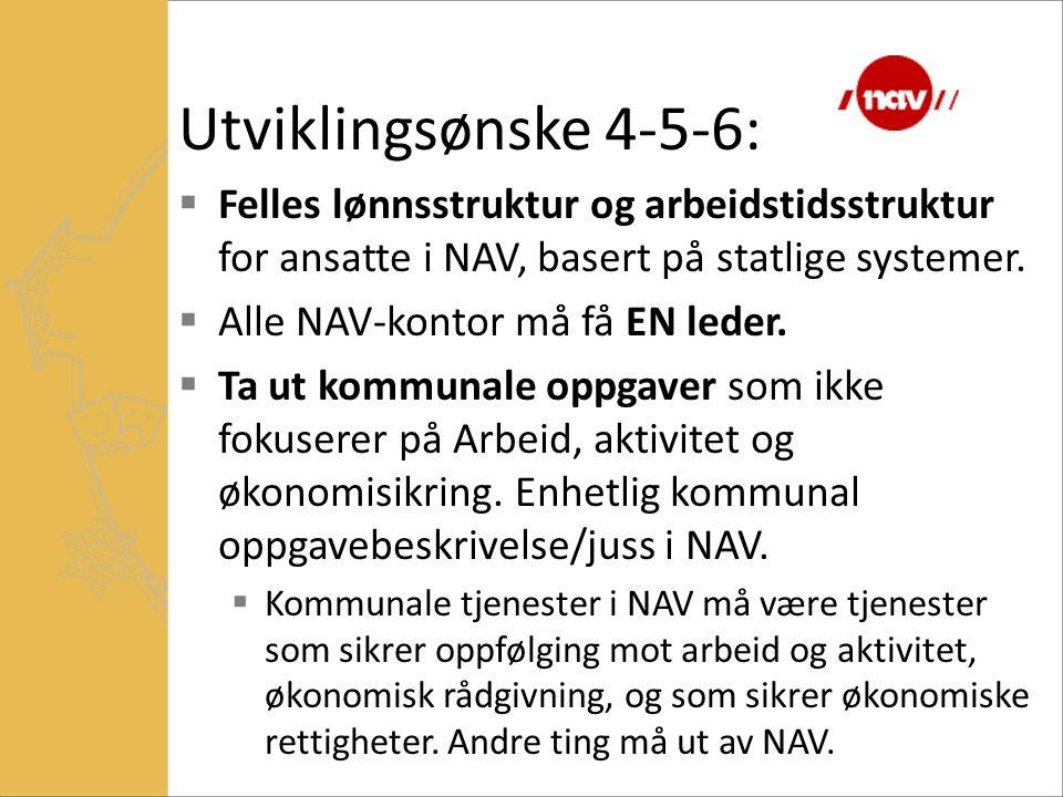 Utviklingsønske 4-5-6:  Felles lønnsstruktur og arbeidstidsstruktur for ansatte i NAV, basert på statlige systemer.  Alle NAV-kontor må få EN leder.