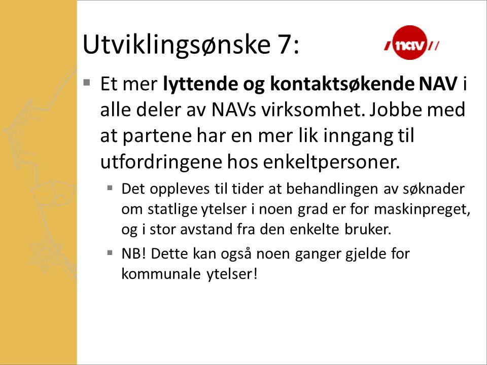 Utviklingsønske 7:  Et mer lyttende og kontaktsøkende NAV i alle deler av NAVs virksomhet. Jobbe med at partene har en mer lik inngang til utfordring
