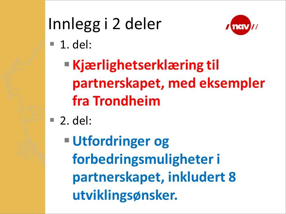 Innlegg i 2 deler  1. del:  Kjærlighetserklæring til partnerskapet, med eksempler fra Trondheim  2. del:  Utfordringer og forbedringsmuligheter i
