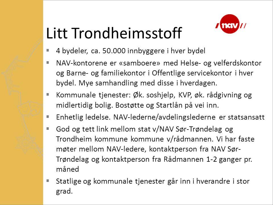 Litt Trondheimsstoff  4 bydeler, ca. 50.000 innbyggere i hver bydel  NAV-kontorene er «samboere» med Helse- og velferdskontor og Barne- og familieko
