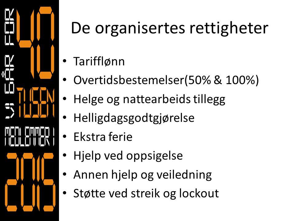 De organisertes rettigheter • Tarifflønn • Overtidsbestemelser(50% & 100%) • Helge og nattearbeids tillegg • Helligdagsgodtgjørelse • Ekstra ferie • H