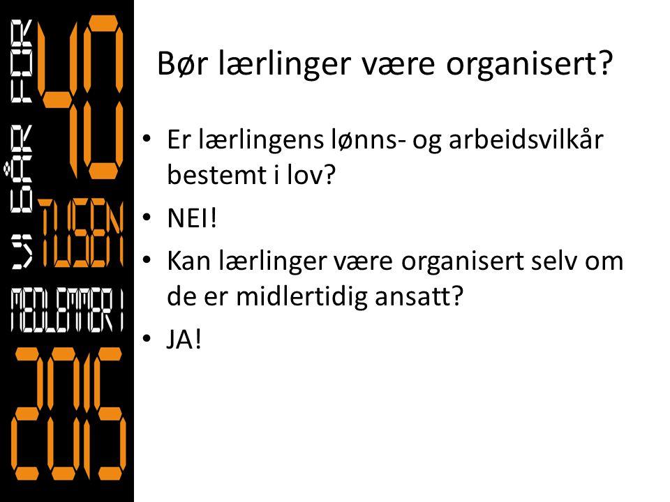 Bør lærlinger være organisert? • Er lærlingens lønns- og arbeidsvilkår bestemt i lov? • NEI! • Kan lærlinger være organisert selv om de er midlertidig
