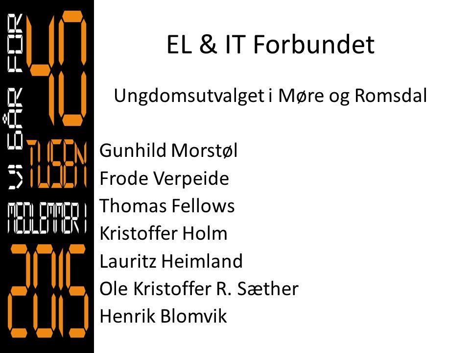 EL & IT Forbundet Ungdomsutvalget i Møre og Romsdal Gunhild Morstøl Frode Verpeide Thomas Fellows Kristoffer Holm Lauritz Heimland Ole Kristoffer R. S