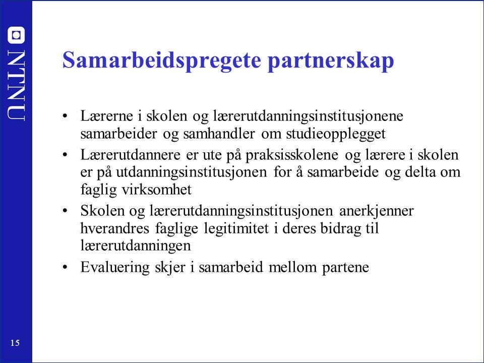 15 Samarbeidspregete partnerskap •Lærerne i skolen og lærerutdanningsinstitusjonene samarbeider og samhandler om studieopplegget •Lærerutdannere er ut
