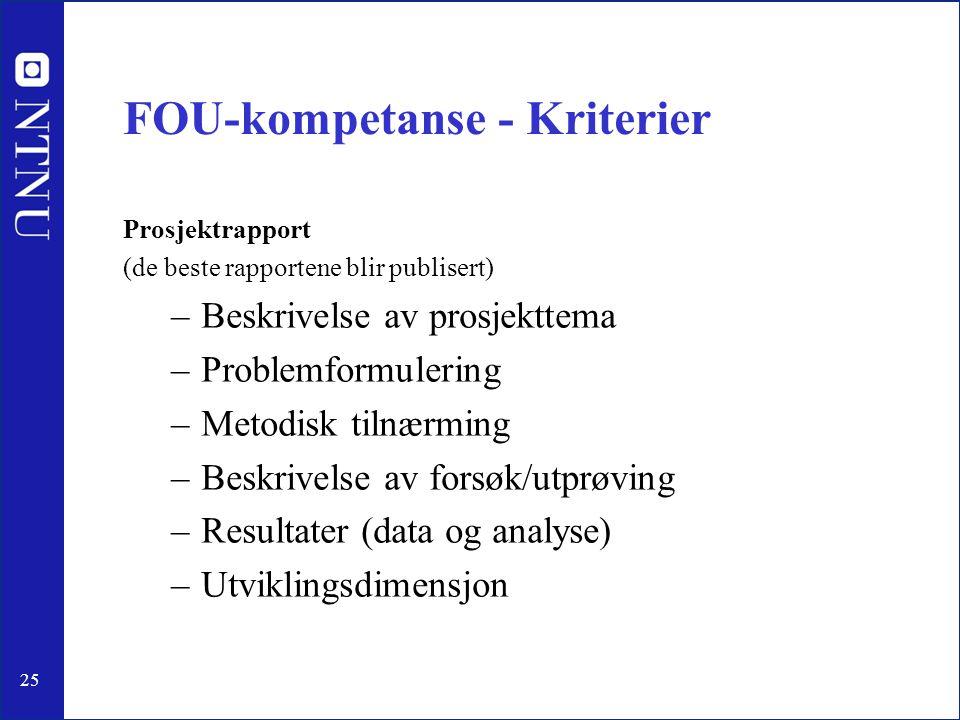 25 FOU-kompetanse - Kriterier Prosjektrapport (de beste rapportene blir publisert) –Beskrivelse av prosjekttema –Problemformulering –Metodisk tilnærmi