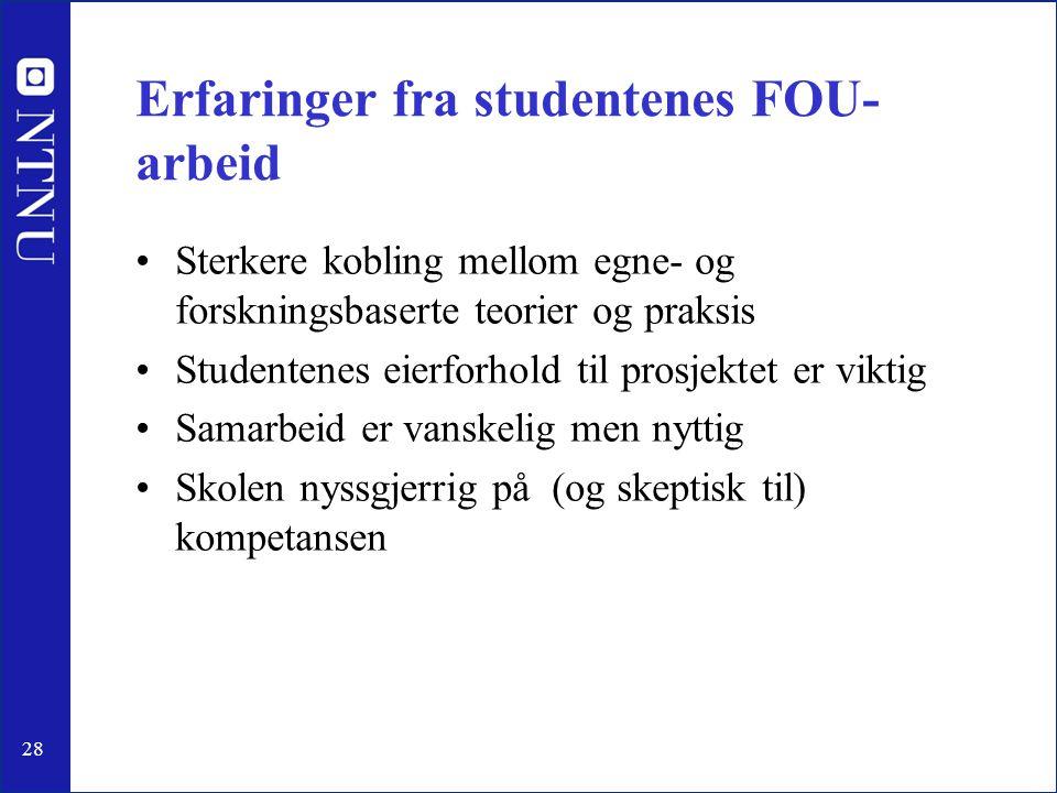 28 Erfaringer fra studentenes FOU- arbeid •Sterkere kobling mellom egne- og forskningsbaserte teorier og praksis •Studentenes eierforhold til prosjekt