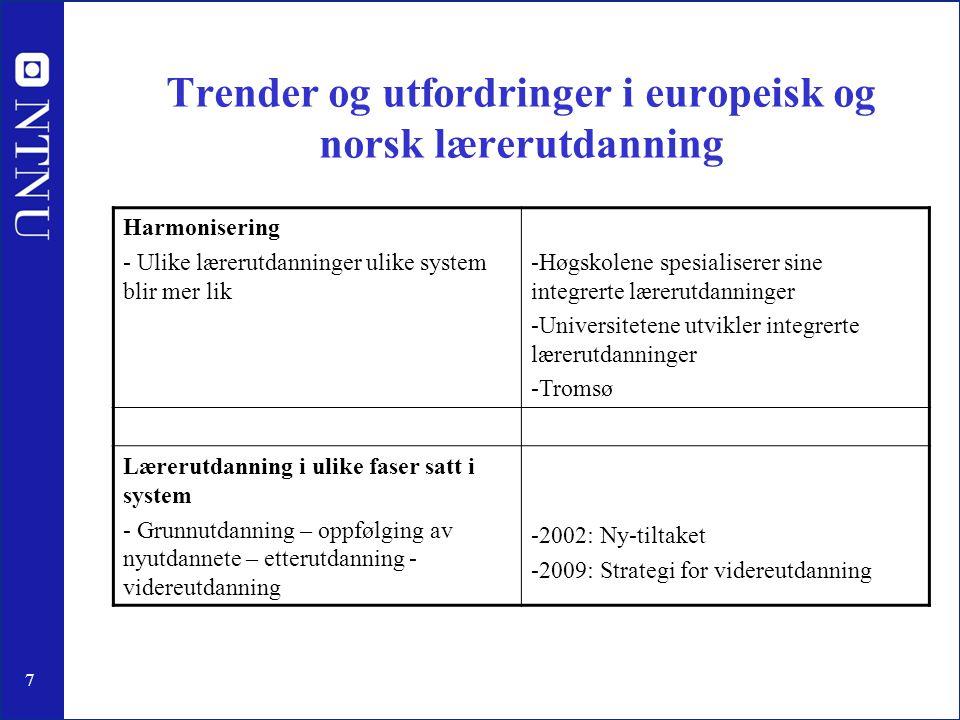 7 Trender og utfordringer i europeisk og norsk lærerutdanning Harmonisering - Ulike lærerutdanninger ulike system blir mer lik -Høgskolene spesialiser