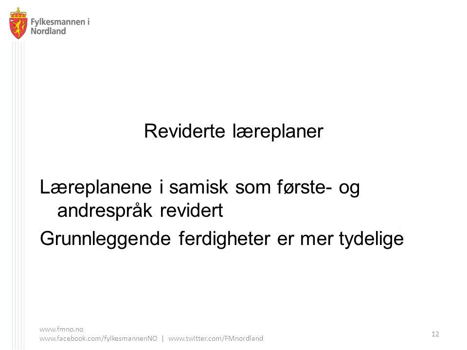 Reviderte læreplaner Læreplanene i samisk som første- og andrespråk revidert Grunnleggende ferdigheter er mer tydelige www.fmno.no www.facebook.com/fylkesmannenNO | www.twitter.com/FMnordland 12