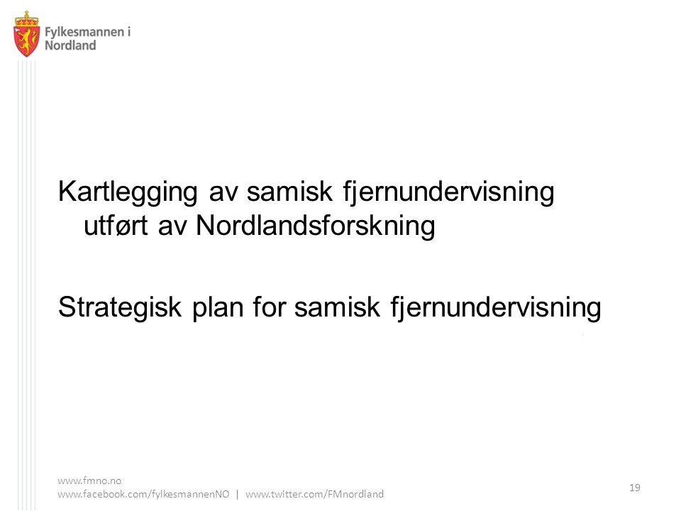 Kartlegging av samisk fjernundervisning utført av Nordlandsforskning Strategisk plan for samisk fjernundervisning www.fmno.no www.facebook.com/fylkesmannenNO | www.twitter.com/FMnordland 19