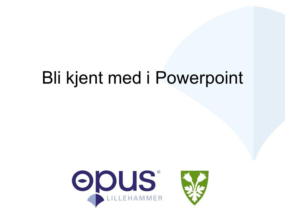 Bli kjent med i Powerpoint