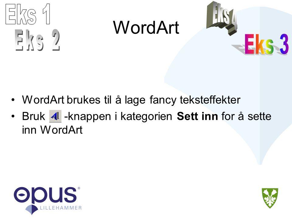 WordArt •WordArt brukes til å lage fancy teksteffekter •Bruk -knappen i kategorien Sett inn for å sette inn WordArt