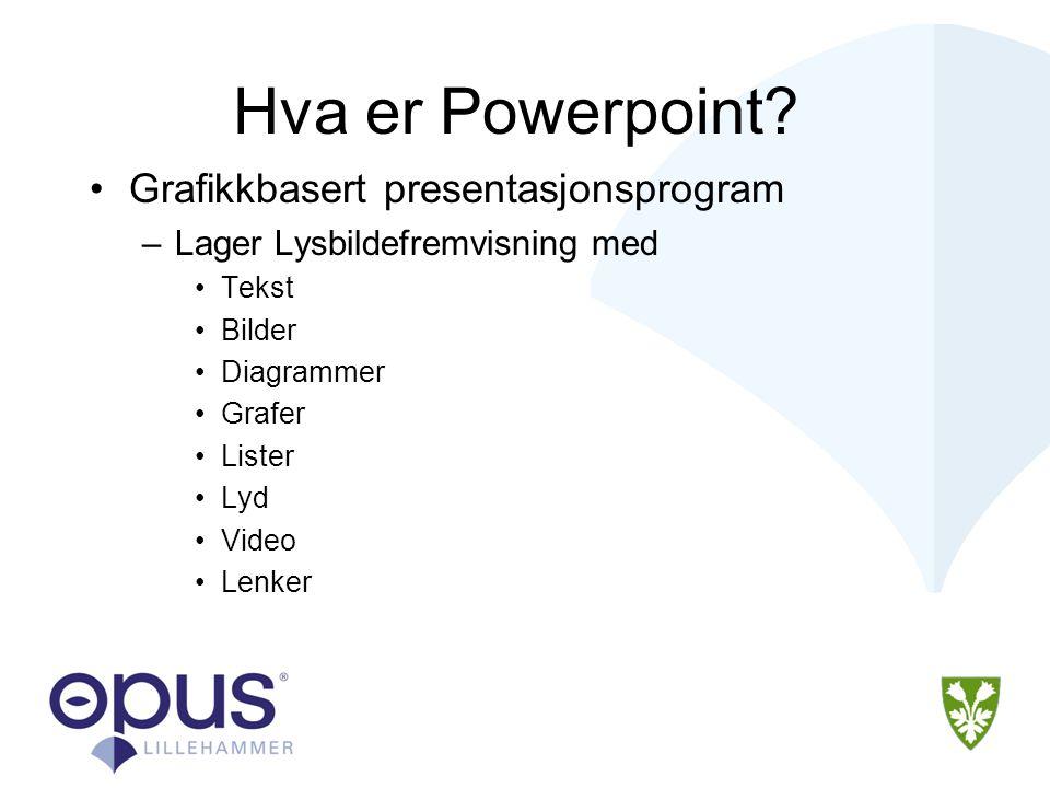 Hva er PowerPoint •PowerPoint gjør det enkelt å organisere ideer •Tilbyr verktøy for å lage de ulike bestanddelene •Enkelt å lage supplementer som støtteark, notater og disposisjoner