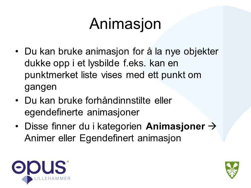 Animasjon •Du kan bruke animasjon for å la nye objekter dukke opp i et lysbilde f.eks.