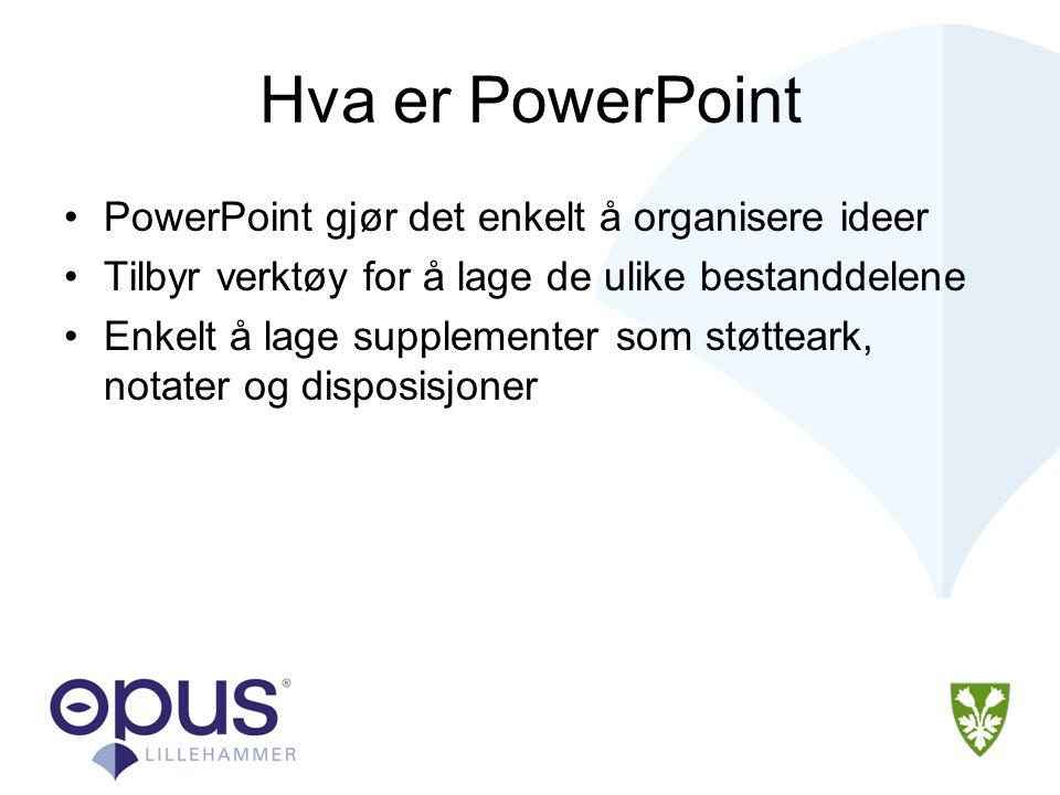 Oppgave •Start en ny Presentasjon •Lag en av følgende presentasjoner i PowerPoint –Meg selv –Min jobb –Min hobby •Bruk eksisterende tekster, bilder og illustrasjoner (f.eks.