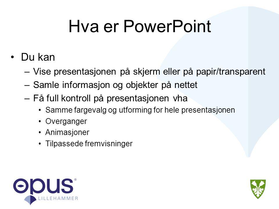 Hva er PowerPoint •Du kan –Vise presentasjonen på skjerm eller på papir/transparent –Samle informasjon og objekter på nettet –Få full kontroll på presentasjonen vha •Samme fargevalg og utforming for hele presentasjonen •Overganger •Animasjoner •Tilpassede fremvisninger