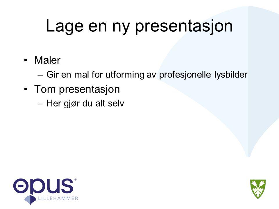 Lage en ny presentasjon •Maler –Gir en mal for utforming av profesjonelle lysbilder •Tom presentasjon –Her gjør du alt selv