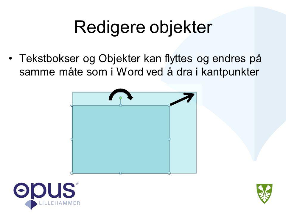 Redigere objekter •Tekstbokser og Objekter kan flyttes og endres på samme måte som i Word ved å dra i kantpunkter