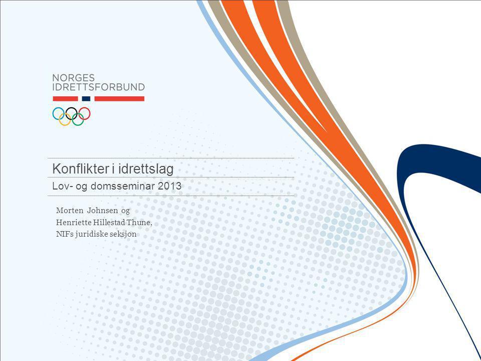 Konflikter i idrettslag Lov- og domsseminar 2013 Morten Johnsen og Henriette Hillestad Thune, NIFs juridiske seksjon