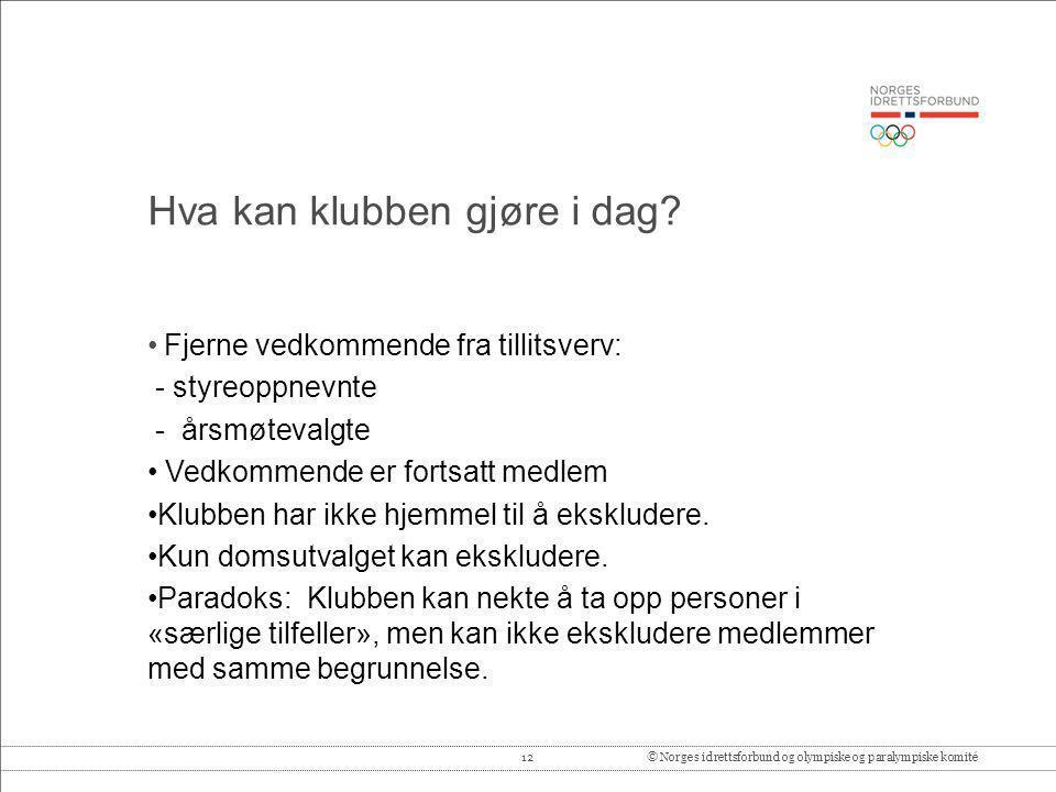 12© Norges idrettsforbund og olympiske og paralympiske komité Hva kan klubben gjøre i dag? • Fjerne vedkommende fra tillitsverv: - styreoppnevnte - år