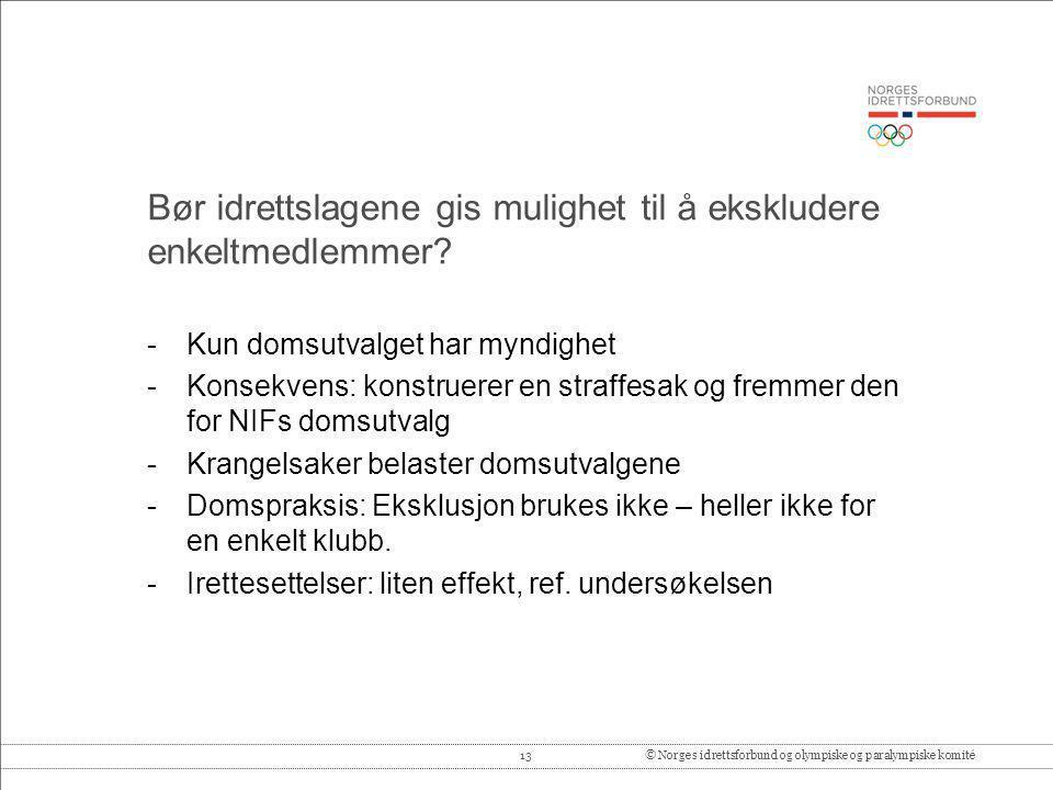 13© Norges idrettsforbund og olympiske og paralympiske komité Bør idrettslagene gis mulighet til å ekskludere enkeltmedlemmer? -Kun domsutvalget har m
