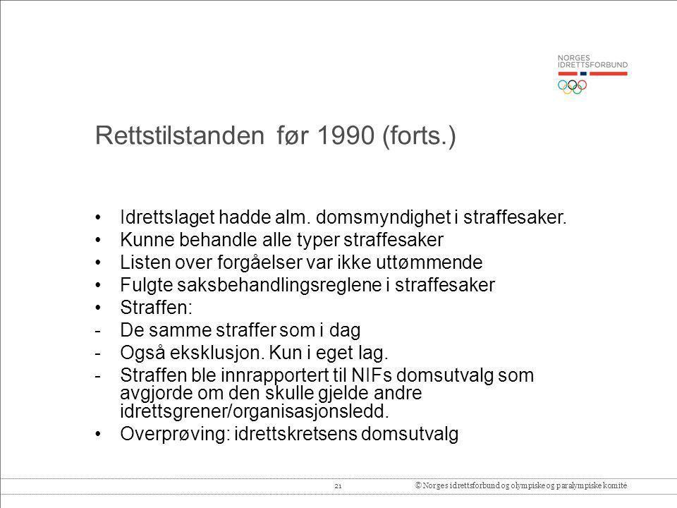 21© Norges idrettsforbund og olympiske og paralympiske komité Rettstilstanden før 1990 (forts.) •Idrettslaget hadde alm. domsmyndighet i straffesaker.