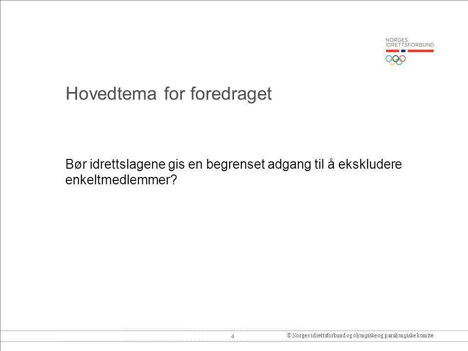 4© Norges idrettsforbund og olympiske og paralympiske komité Bør idrettslagene gis en begrenset adgang til å ekskludere enkeltmedlemmer? Hovedtema for