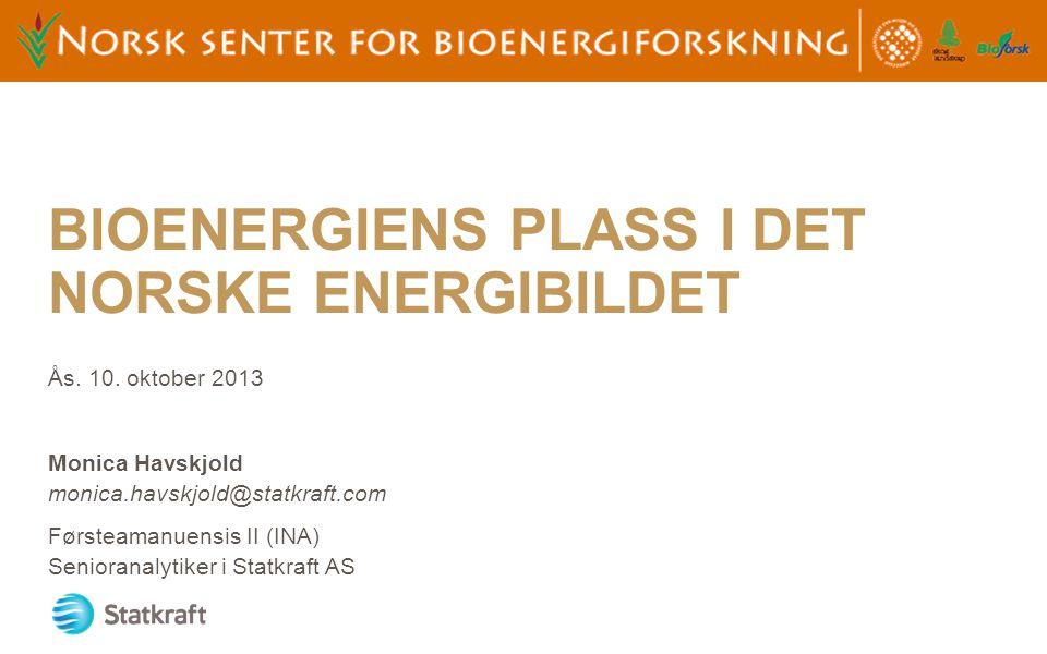 BIOENERGIENS PLASS I DET NORSKE ENERGIBILDET Ås. 10. oktober 2013 Monica Havskjold monica.havskjold@statkraft.com Førsteamanuensis II (INA) Senioranal