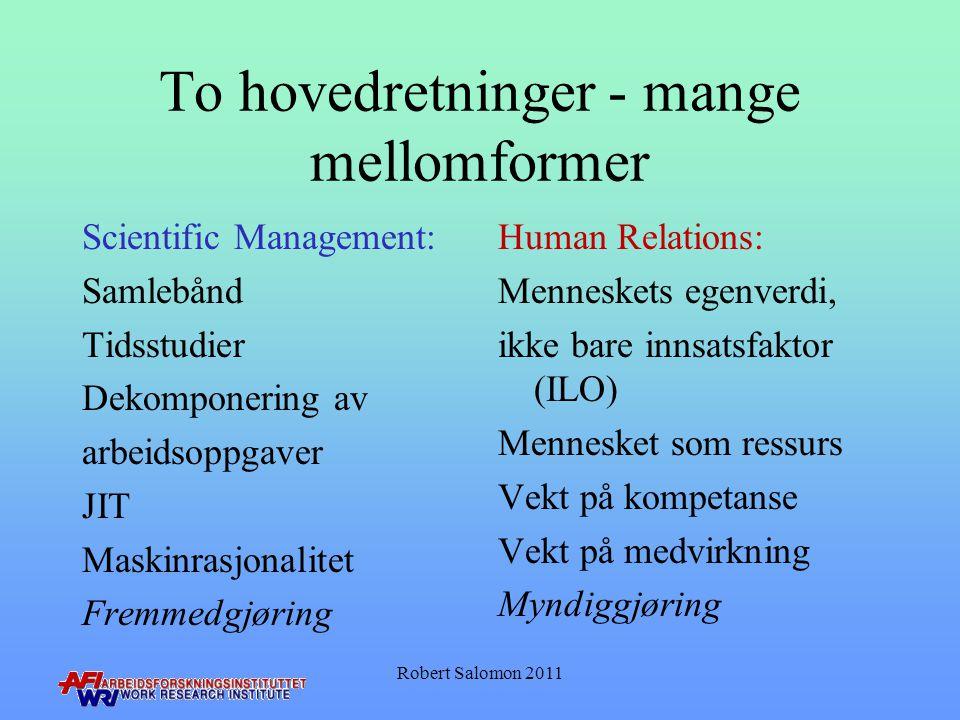 To hovedretninger - mange mellomformer Scientific Management: Samlebånd Tidsstudier Dekomponering av arbeidsoppgaver JIT Maskinrasjonalitet Fremmedgjø