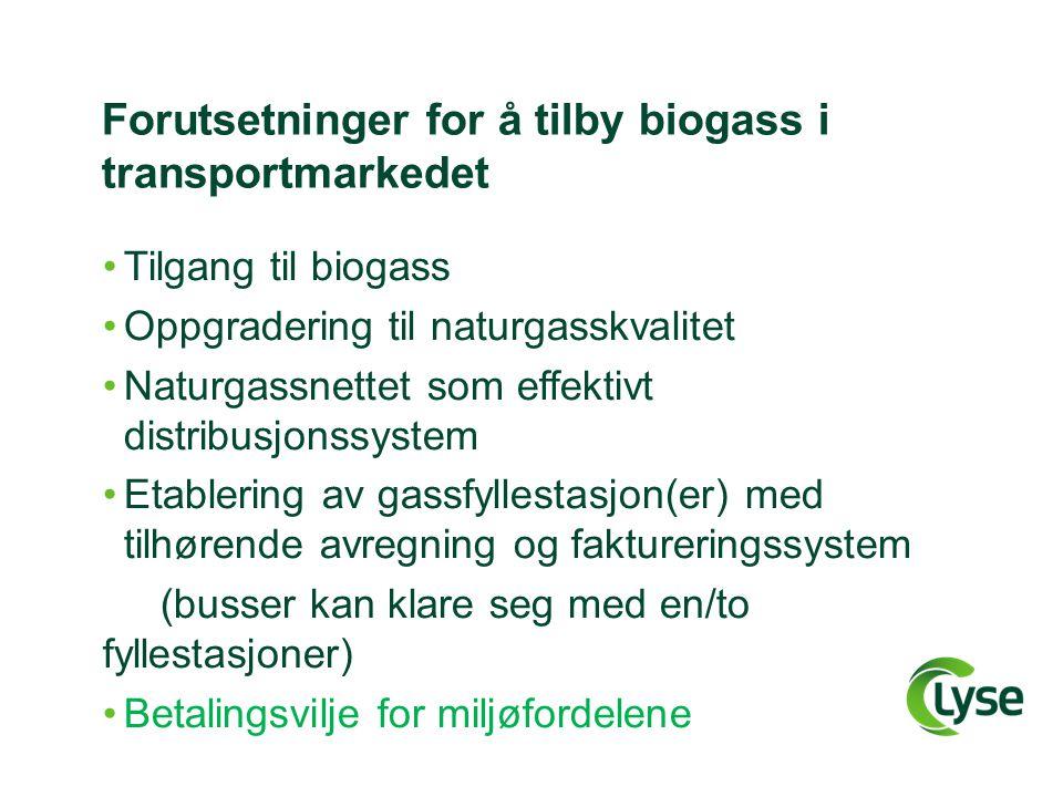 Forutsetninger for å tilby biogass i transportmarkedet •Tilgang til biogass •Oppgradering til naturgasskvalitet •Naturgassnettet som effektivt distrib