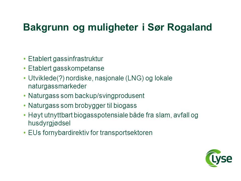 Bakgrunn og muligheter i Sør Rogaland •Etablert gassinfrastruktur •Etablert gasskompetanse •Utviklede(?) nordiske, nasjonale (LNG) og lokale naturgass