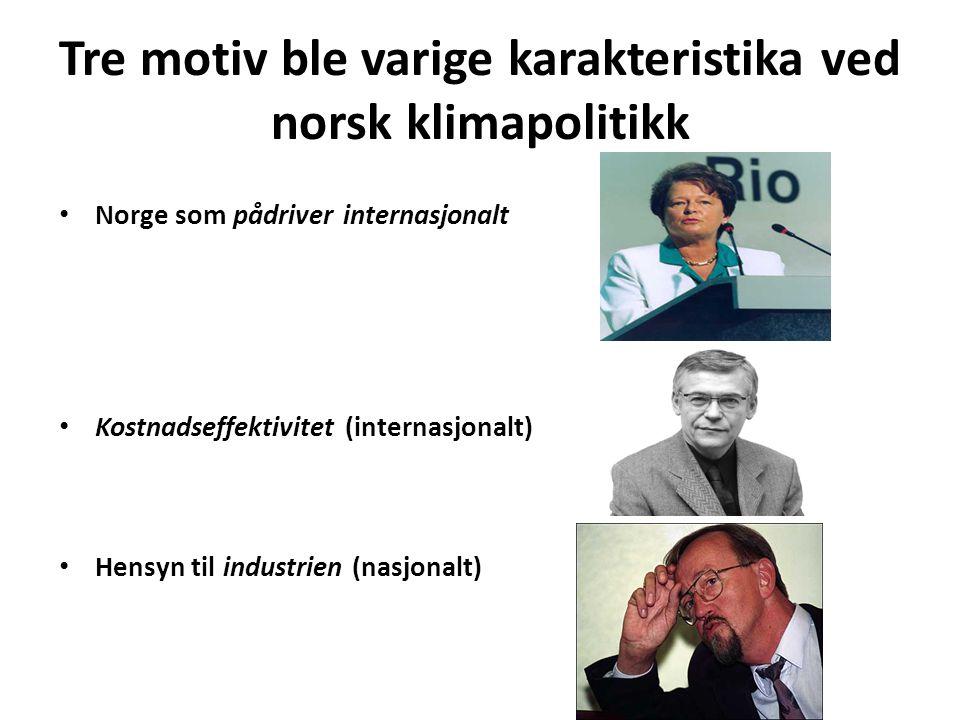 Tre motiv ble varige karakteristika ved norsk klimapolitikk • Norge som pådriver internasjonalt • Kostnadseffektivitet (internasjonalt) • Hensyn til industrien (nasjonalt)