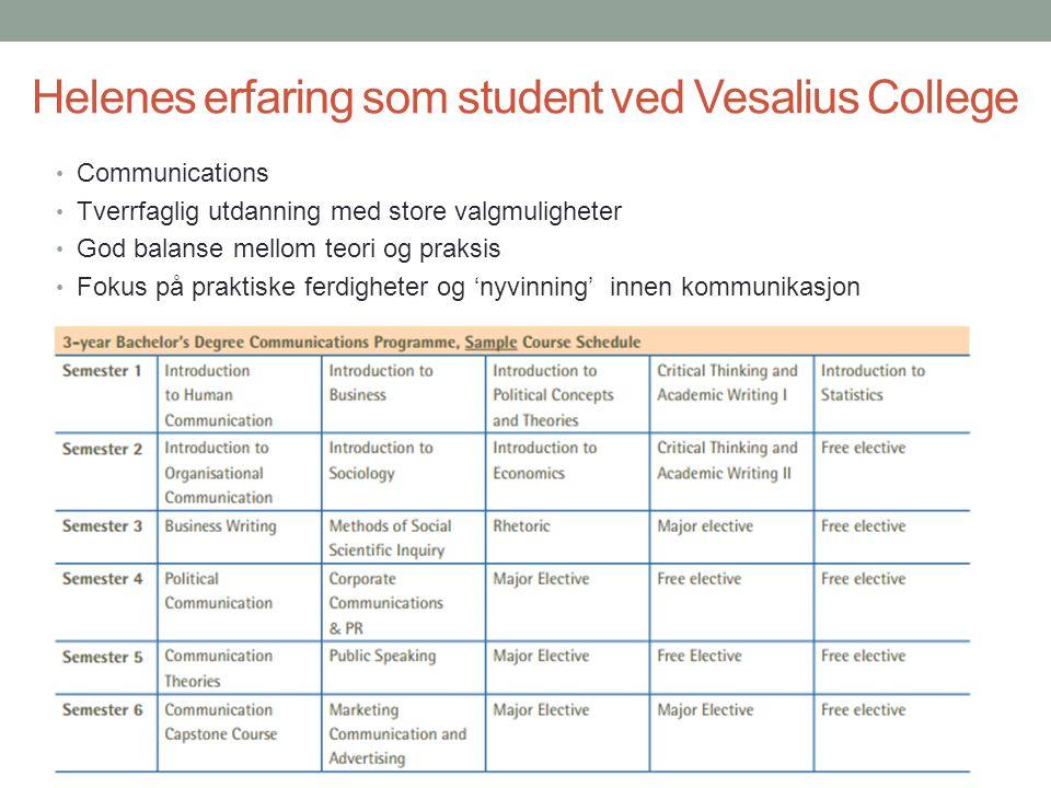 Helenes erfaring som student ved Vesalius College • Communications • Tverrfaglig utdanning med store valgmuligheter • God balanse mellom teori og praksis • Fokus på praktiske ferdigheter og 'nyvinning' innen kommunikasjon •
