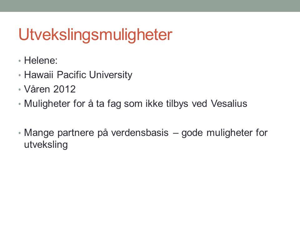 Utvekslingsmuligheter • Helene: • Hawaii Pacific University • Våren 2012 • Muligheter for å ta fag som ikke tilbys ved Vesalius • Mange partnere på ve