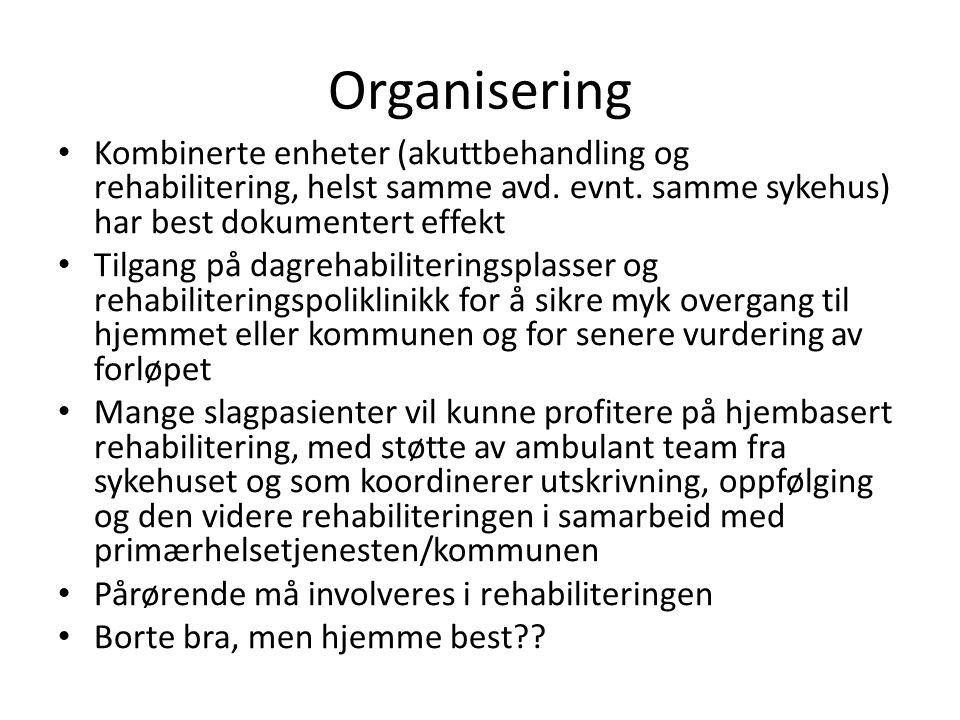 Organisering • Kombinerte enheter (akuttbehandling og rehabilitering, helst samme avd.