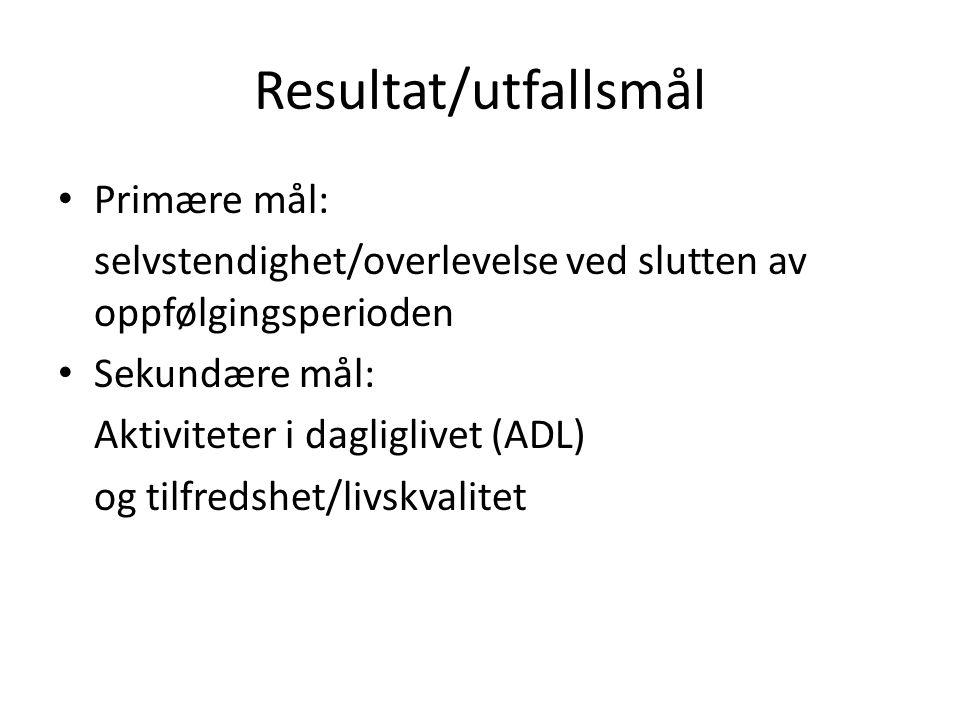 Resultat/utfallsmål • Primære mål: selvstendighet/overlevelse ved slutten av oppfølgingsperioden • Sekundære mål: Aktiviteter i dagliglivet (ADL) og tilfredshet/livskvalitet