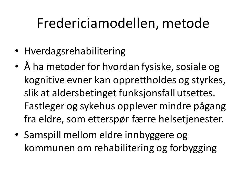 Fredericiamodellen, metode • Hverdagsrehabilitering • Å ha metoder for hvordan fysiske, sosiale og kognitive evner kan opprettholdes og styrkes, slik at aldersbetinget funksjonsfall utsettes.
