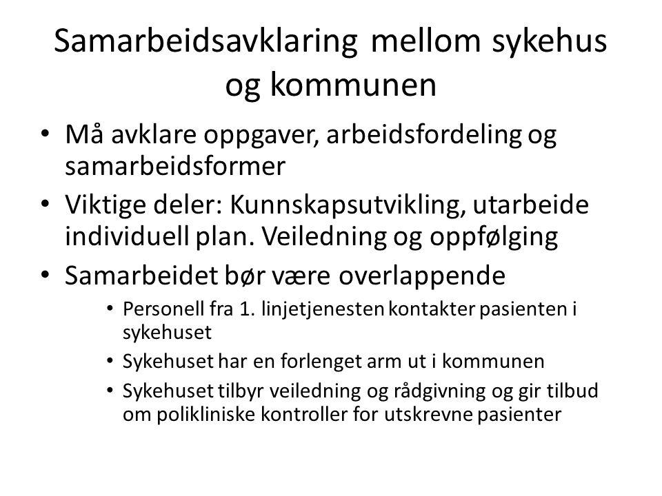 Samarbeidsavklaring mellom sykehus og kommunen • Må avklare oppgaver, arbeidsfordeling og samarbeidsformer • Viktige deler: Kunnskapsutvikling, utarbeide individuell plan.