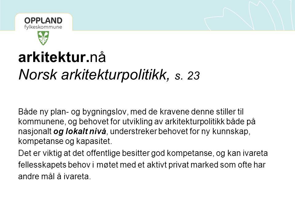 arkitektur.nå Norsk arkitekturpolitikk, s. 23 Både ny plan- og bygningslov, med de kravene denne stiller til kommunene, og behovet for utvikling av ar