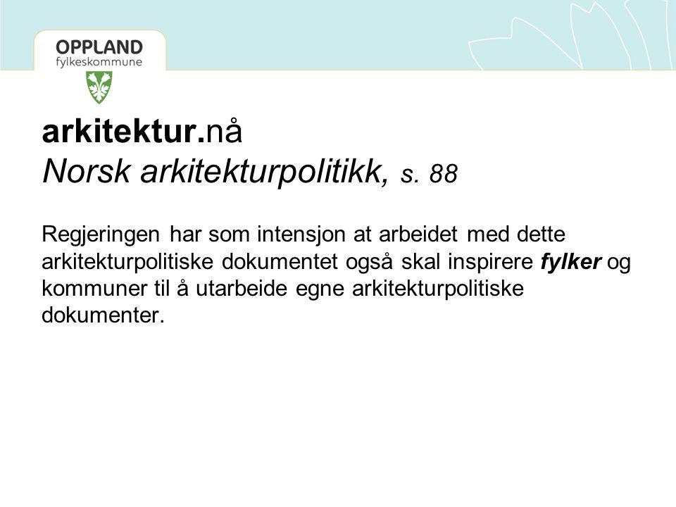 arkitektur.nå Norsk arkitekturpolitikk, s. 88 Regjeringen har som intensjon at arbeidet med dette arkitekturpolitiske dokumentet også skal inspirere f